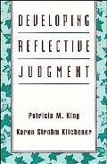 Developing Reflective Judgment: Understanding and Promoting Intellectual Growth and Critical...