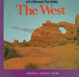 The West: Arizona, Nevada, Utah (Let's Discover the States)