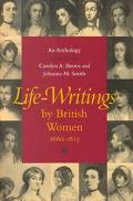 Life-Writings by British Women, 1660-1815 An Anthology