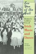 See You at the Hall Boston's Golden Era of Irish Music And Dance