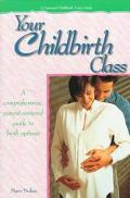 Your Childbirth Class: A Comprehensive, Parent-Centered Guide to Birth Options