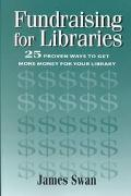 Fundraising for Libraries 25 Proven Ways to Get More Money for Your Library