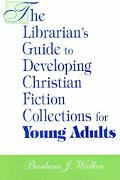 Librarian's Guide to Developing Christian Fiction Collections for Young Adults