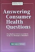 Answering Consumer Health Questions: The Medical Library Association Guide for Reference Lib...