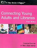 Connecting Young Adults and Libraries: A How-to-do-it Manual for Librarians