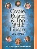 Create, Relate and Pop @ the Library : Services and Programs for Teens and Tweens