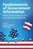 Fundamentals of Government Information: Mining, Finding, Evaluating, and Using Government Re...