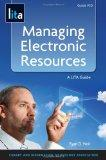 Managing Electronic Resources: A LITA Guide (LITA guides)