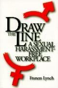 Draw the Line A Sexual Harassment Free Workplace