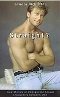 Straight? True Stories of Unexpected Sexual Encounters Between Men