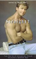 Straight? True Stories of Unexpected Sexual Encounters Between Men