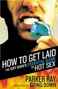 How To Get Laid The Gay Man's Essential Guide To Hot Sex