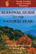 Seasonal Guide to the Natural Year A Month by Month Guide to Natural Events  North Carolina,...