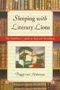 Sleeping With Literary Lions The Booklover's Guide to Bed and Breakfast