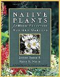 Native Plants for High-Elevation Western Gardens, Second Edition