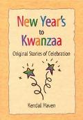 New Year's to Kwanzaa Original Stories of Celebration