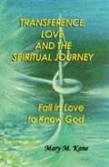 Transference, Love, and the Spiritual Journey : Fall in Love to Know God