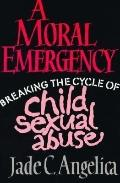 Moral Emergency Breaking the Cycle of Child Sexual Abuse