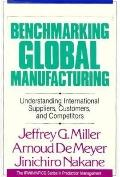 Benchmarking Global Manufacturing Understanding International Suppliers, Customers, and Comp...