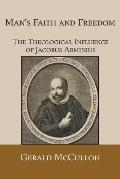 Man's Faith and Freedom: The Theological Influence of Jacobus Arminius