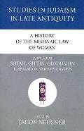 History of the Mishnaic Law of Women, Part Four: Sotah, Gittin, Qiddushin Translation and Ex...