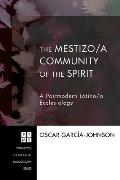 The Mestizo/A Community of the Spirit: A Postmodern Latino/A Ecclesiology