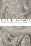 The Old Testament in the Gospel Passion Narratives