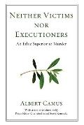 Neither Victims Nor Executioners: An Ethic Superior to Murder