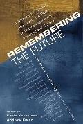 Remembering the Future: A Collection of Essays, Interviews, and Poetry at the Intersection o...
