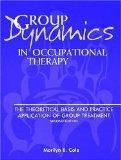 Group Dynamics in Occupational Therapy: The Theoretical Basis & Practice Application of Grou...