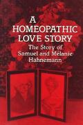 Homeopathic Love Story The Story of Samuel and Melanie Hanemann