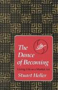 Dance of Becoming Living Life As a Martial Art
