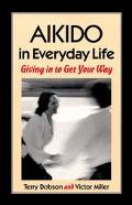 Aikido in Everyday Life Giving in to Get Your Way