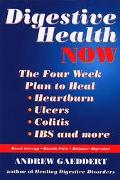 Digestive Health Now The Four Week Plan to Heal Heartburn, Ulcers, Colitis, Ibs and More
