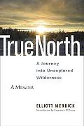 True North: A Journey into Unexplored Wilderness