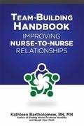 Team-Building Handbook Improving Nurse-To-Nurse Relationships