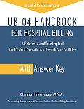 UB-04 Handbook for Hospital Billing, With Answer Key