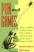 Pun and Games Jokes, Riddles, Rhymes, Daffynitions, Tairy Fales, and More Wordplay for Kids