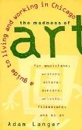The Madness of Art: A Guide to Living and Working in Chicago - Adam Langer - Paperback