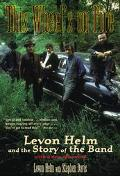 This Wheel's on Fire Levon Helm and the Story of the Band
