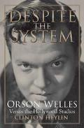 Despite The System Orson Welles Versus The Hollywood Studios