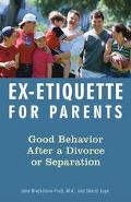 Ex-etiquette For Parents Good Behavior After A Divorce Or Separation