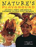 Nature's Playground Activities, Crafts, and Games to Encourage Children to Get Outdoors
