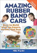 Amazing Rubber Band Cars Easy-To-Build Wind-up Racers, Models, and Toys