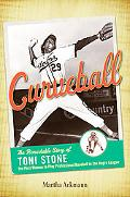 Curveball: The Remarkable Story of Toni Stone the First Woman to Play Professional Baseball ...
