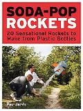 Soda-Pop Rockets: 20 Sensational Rockets to Make from Plastic Bottles