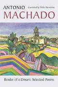 Border of a Dream Selected Poems of Antonio Machado