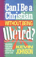 Can I Be a Christian Without Being Weird?