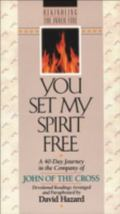 You Set My Spirit Free A 40-Day Journey in the Company of John of the Cross