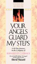 Your Angels Guard My Steps A 40-Day Journey in the Company of Bernard of Clairvaux